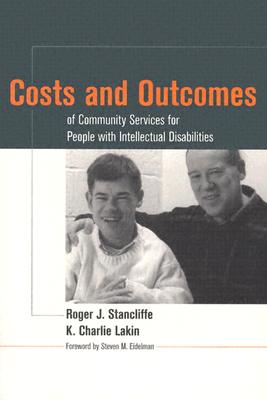 Costs And Outcomes Of Community Services For People With Intellectual Disabilities By Stancliffe, Roger J. (EDT)/ Lakin, K. Charlie, Ph.D. (EDT)